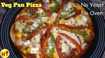 Recipe Veg Pan Pizza| Veg Pizza Without Yeast & Oven